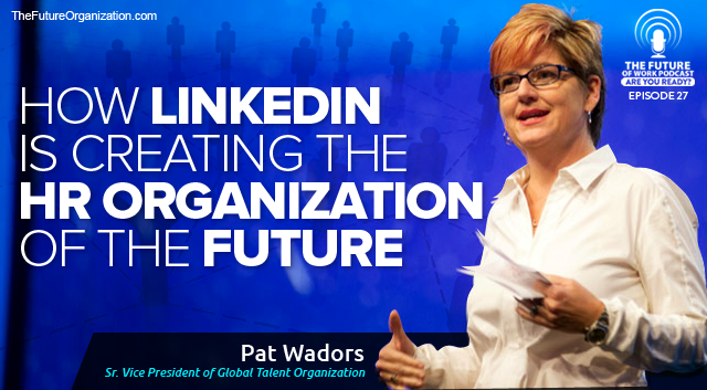 How LinkedIn Is Creating The HR Organization Of The Future