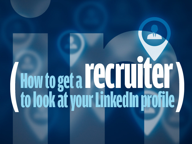 tips to get recruiters to look at your LinkedIn