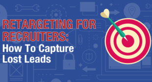 Retargeting for Recruiters: How to Capture Lost Leads | Talent Hero Media