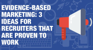 Evidence-based marketing: 3 marketing ideas for recruiters that are proven to work | Talent Hero Media