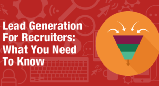 Lead Generation For Recruiters: What You Need To Know